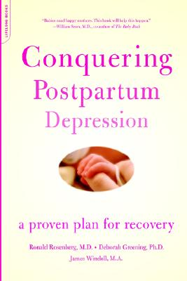 Conquering Postpartum Depression: A Proven Plan for Recovery - Rosenberg, Ronald, M.D., and Greening, Deborah, PH.D., and Windell, James, M.A.