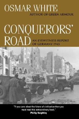 Conquerors' Road: An Eyewitness Report of Germany 1945 - White, Osmar