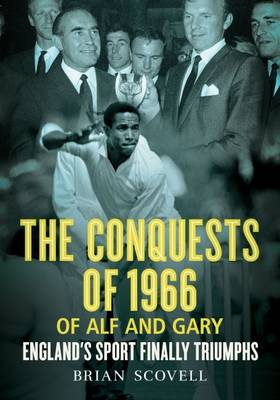 Conquests of 1966 of Alf and Gary: England'S Sport Finally Triumphs - Scovell, Brian