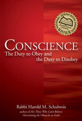 Conscience: The Duty to Obey and the Duty to Disobey - Schulweis, Harold M, Rabbi