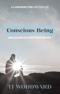 Conscious Being: Awakening to Your True Nature - Woodward, Tj