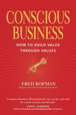 Conscious Business: How to Build Value Through Values - Kofman, Fred, and Senge, Peter (Foreword by), and Wilber, Ken (Foreword by)