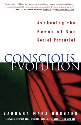 Conscious Evolution: Awakening the Power of Our Social Potential - Hubbard, Barbara Marx, and Walsch, Neale Donald (Foreword by)