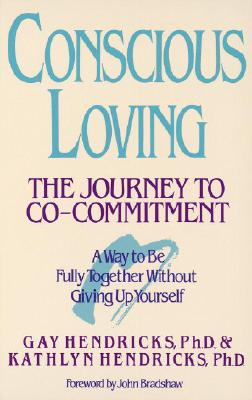 Conscious Loving: The Journey to Co-Committment - Hendricks, Gay, Dr., PH D, and Hendricks, Kathlyn