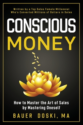Conscious Money: How to Master the Art of Sales by Mastering Oneself - Doski, Bauer