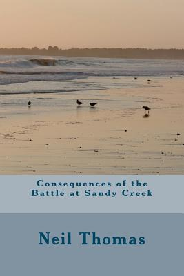 Consequences of the Battle at Sandy Creek - Thomas, Neil