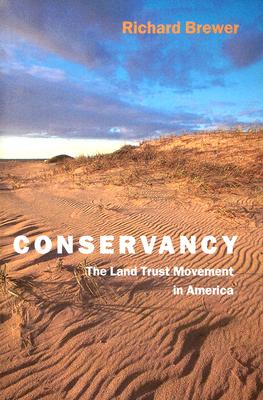 Conservancy: The Land Trust Movement in America - Brewer, Richard
