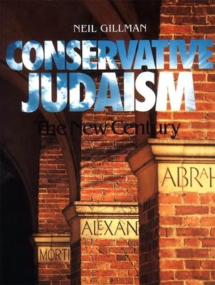 Conservative Judaism: The New Century - Gillman, Neil, Rabbi, PhD