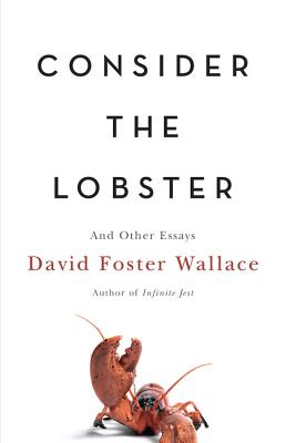 Consider the Lobster: And Other Essays - Wallace, David Foster