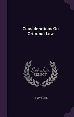 Considerations on Criminal Law - Dagge, Henry