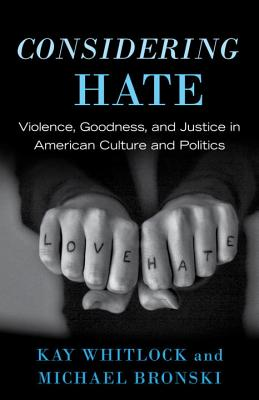Considering Hate: Violence, Goodness, and Justice in American Culture and Politics - Whitlock, Kay, and Bronski, Michael