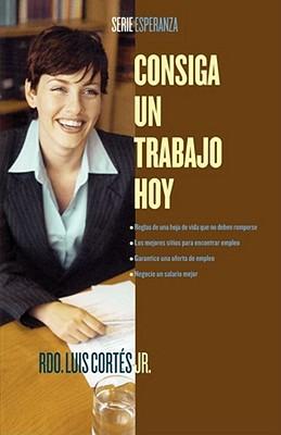 Consiga un Trabajo Hoy - Cortes, Luis, Rev.