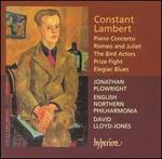 Constant Lambert: Piano Concerto; Romeo and Juliet; The Bird Actors; etc.