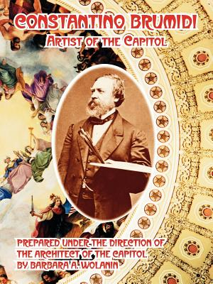 Constantino Brumidi: Artist of the Capitol - Wolanin, Barbara A, and Architect of the Capitol, Of The Capitol