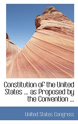 Constitution of the United States ... as Proposed by the Convention ... - Congress, United States, Professor