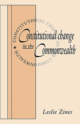 Constitutional Change in the Commonwealth - Zines, Leslie, and Leslie, Zines