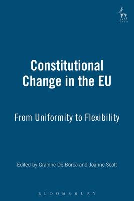 Constitutional Change in the Eu - Burca, Grainne De (Editor), and Scott, Joanne (Editor)