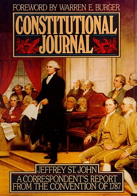 Constitutional journal : a correspondent's report from the Convention of 1787. - St. John, Jeffrey