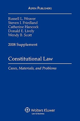 Constitutional Law, 2008 Case Supplement - Weaver, Russell, and Friedland, Steven, and Hancock, Catherine