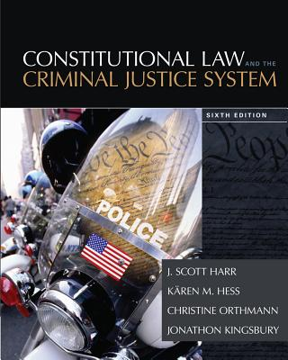 Constitutional Law and the Criminal Justice System - Harr, J Scott, and Hess, Karen M, and Hess Orthmann, Christine