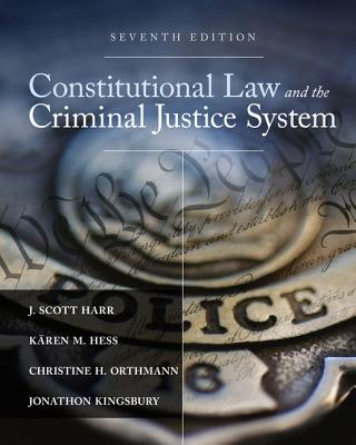 Constitutional Law and the Criminal Justice System - Harr, J Scott, and Hess, Karen M, and Orthmann, Christine H