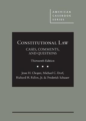 Constitutional Law - CasebookPlus: Cases, Comments, and Questions - Choper, Jesse H., and Fallon, Richard H., Jr., and Schauer, Frederick