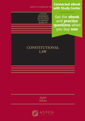 Constitutional Law: [Connected eBook with Study Center] - Stone, Geoffrey R, and Seidman, Louis Michael, and Sunstein, Cass R