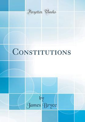 Constitutions (Classic Reprint) - Bryce, James