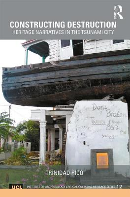 Constructing Destruction: Heritage Narratives in the Tsunami City - Rico, Trinidad