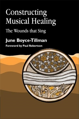 Constructing Musical Healing: The Wounds that Sing - Boyce-Tillman, June
