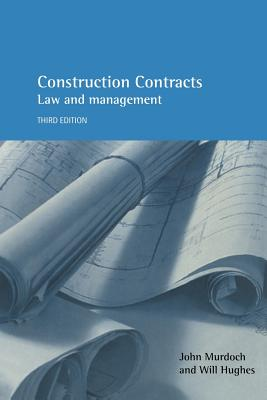 Construction Contracts 3e: Law and Management - Murdoch, John, and Murdoch, J R, and Murdoch John