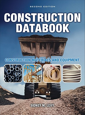 Construction Databook: Construction Materials and Equipment - Levy, Sidney M
