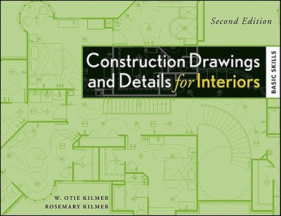 Construction Drawings and Details for Interiors: Basic Skills - Kilmer, W Otie, AIA, and Kilmer, Rosemary