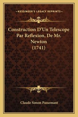 Construction D'Un Telescope Par Reflexion, de Mr. Newton (1741) - Passemant, Claude Simon