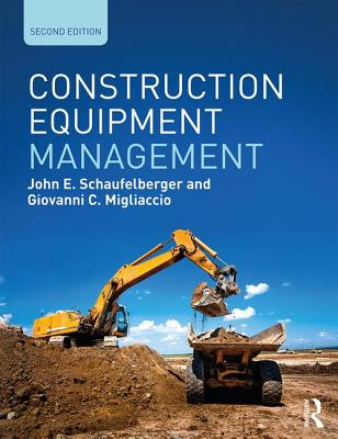 Construction Equipment Management - Schaufelberger, John E., and Migliaccio, Giovanni C.
