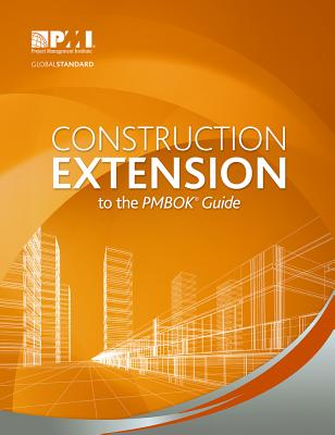 Construction Extension to the PMBOK Guide - Project Management Institute