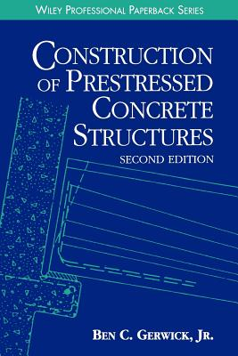 Construction of Prestressed Concrete Structures - Gerwick, Ben C, Jr., and Ben C Jr Gerwick