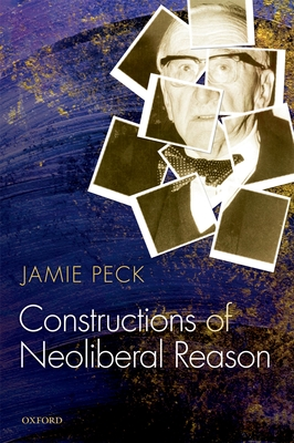 Constructions of Neoliberal Reason - Peck, Jamie