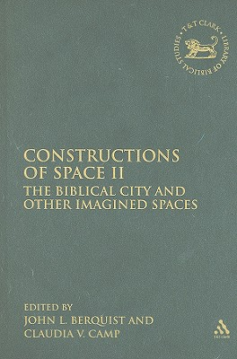Constructions of Space II: The Biblical City and Other Imagined Spaces - Berquist, Jon L, Professor (Editor), and Camp, Claudia V (Editor)