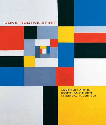 Constructive Spirit: Abstract Art in the South and North America, 1920s-50s - O'Hare, Mary Kate, and Bearor, Karen A (Contributions by), and Bloom, Tricia Laughlin (Contributions by)