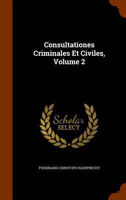 Consultationes Criminales Et Civiles, Volume 2 - Harpprecht, Ferdinand Christoph