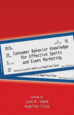 Consumer Behavior Knowledge for Effective Sports and Event Marketing - Kahle, Lynn R (Editor), and Close, Angeline G (Editor)