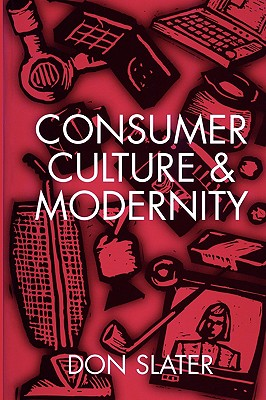 Consumer Culture and Modernity - Slater, Don, Dr.