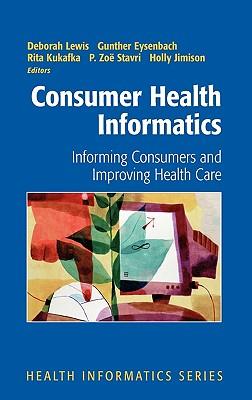 Consumer Health Informatics: Informing Consumers and Improving Health Care - Lewis, Deborah (Editor)