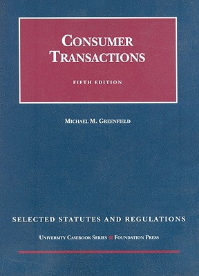 Consumer Transactions: Selected Statutes and Regulations - Greenfield, Michael M
