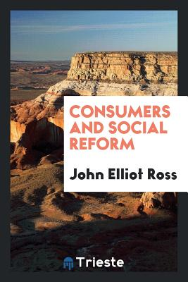 Consumers and Social Reform - Ross, John Elliot