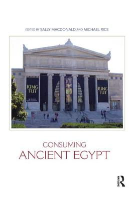 Consuming Ancient Egypt - MacDonald, Sally (Editor), and Rice, Michael, Professor (Editor)