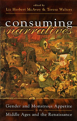 Consuming Narratives: Gender and Monstrous Appetite in the Middle Ages and the Renaissance - Herbert McAvoy, Liz, and McAvoy, Elizabeth Herbert (Editor), and Walters, Teresa (Editor)