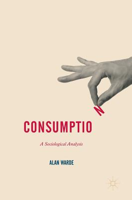 Consumption: A Sociological Analysis - Warde, Alan