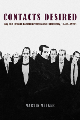 Contacts Desired: Gay and Lesbian Communications and Community, 1940s-1970s - Meeker, Martin